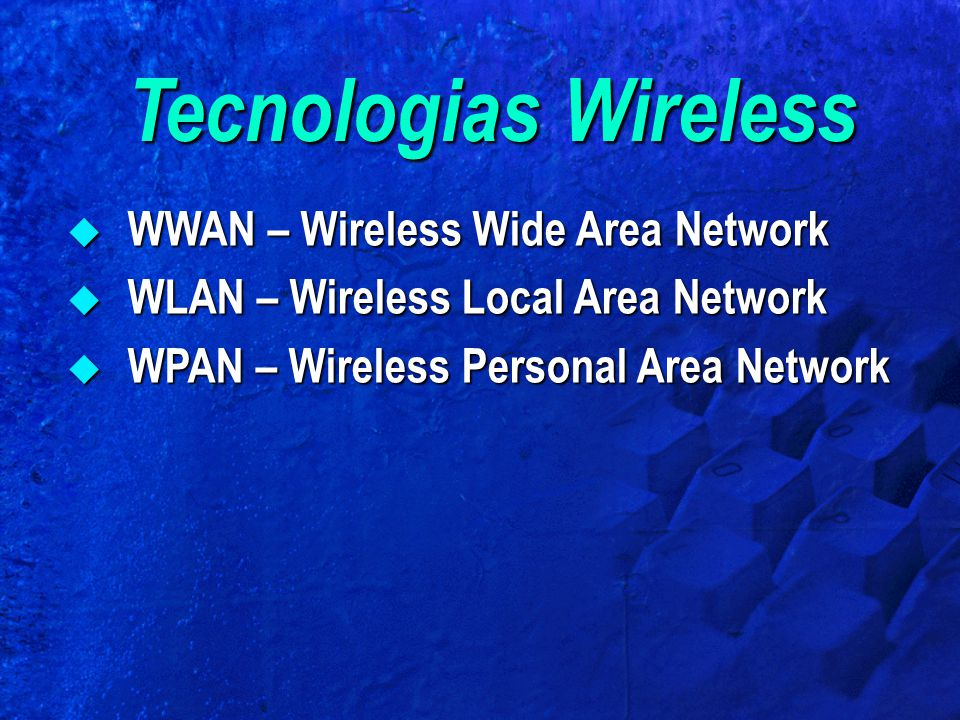 Tecnologias Wireless WWAN – Wireless Wide Area Network
