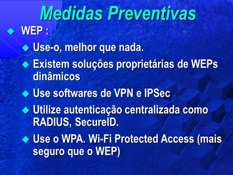 Medidas Preventivas WEP : Use-o, melhor que nada.