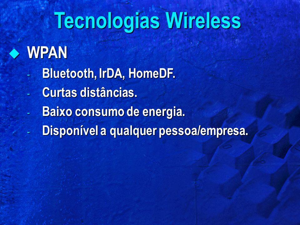 Tecnologias Wireless WPAN Bluetooth, IrDA, HomeDF. Curtas distâncias.
