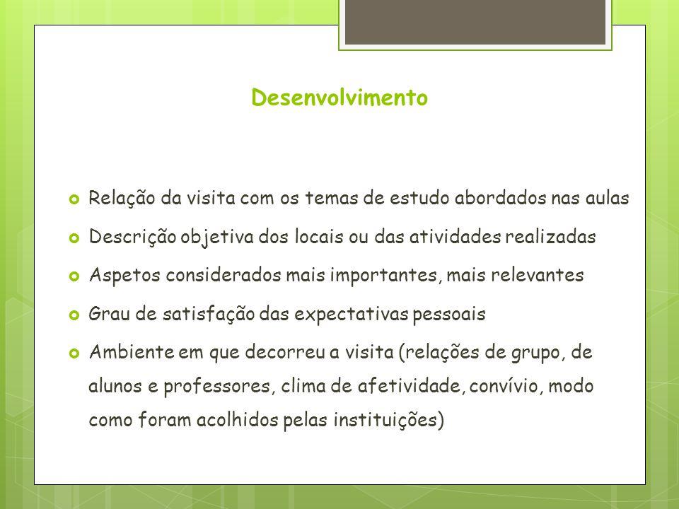 Desenvolvimento Relação da visita com os temas de estudo abordados nas aulas. Descrição objetiva dos locais ou das atividades realizadas.
