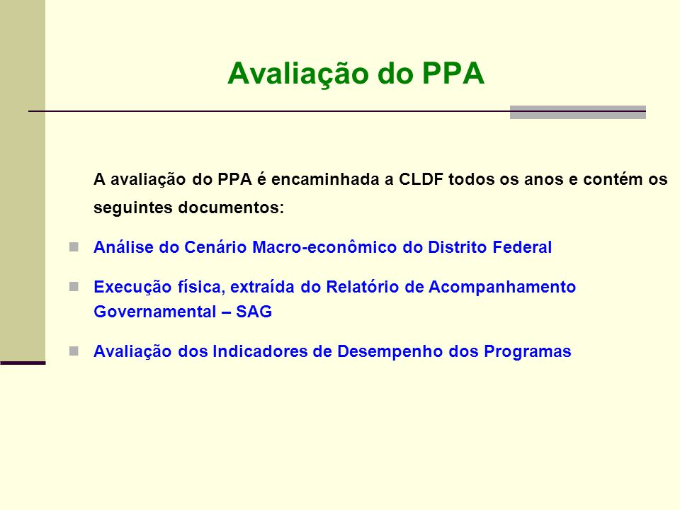 Avaliação do PPA A avaliação do PPA é encaminhada a CLDF todos os anos e contém os seguintes documentos: