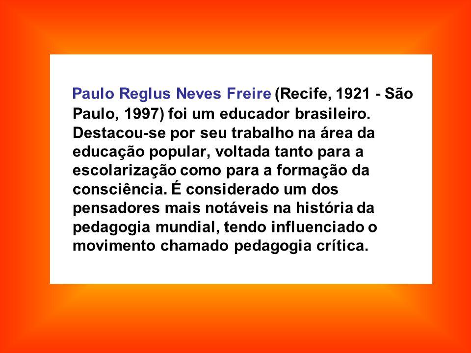 Paulo Reglus Neves Freire (Recife, 1921 - São Paulo, 1997) foi um educador brasileiro.