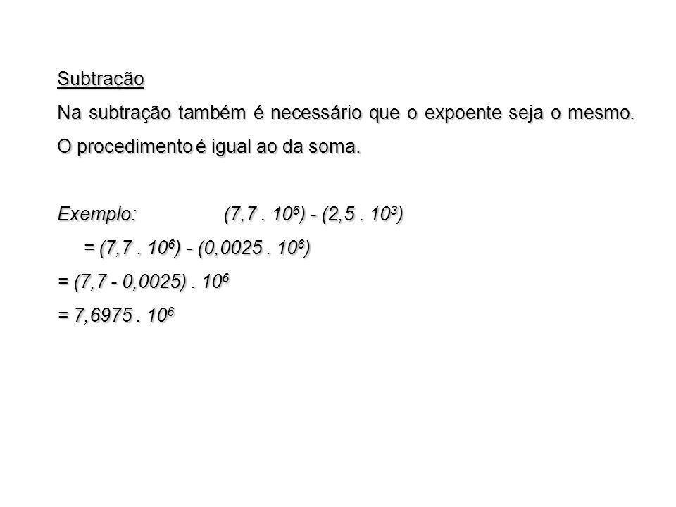 Subtração Na subtração também é necessário que o expoente seja o mesmo. O procedimento é igual ao da soma.