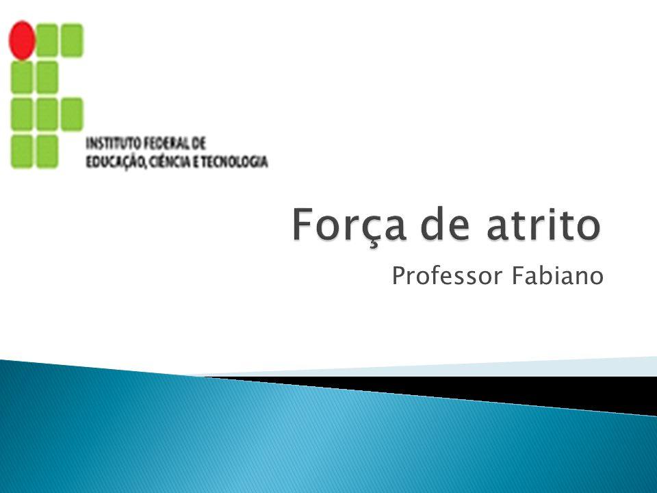 Força de atrito Instituto Federal de Alagoas – Campus Satuba