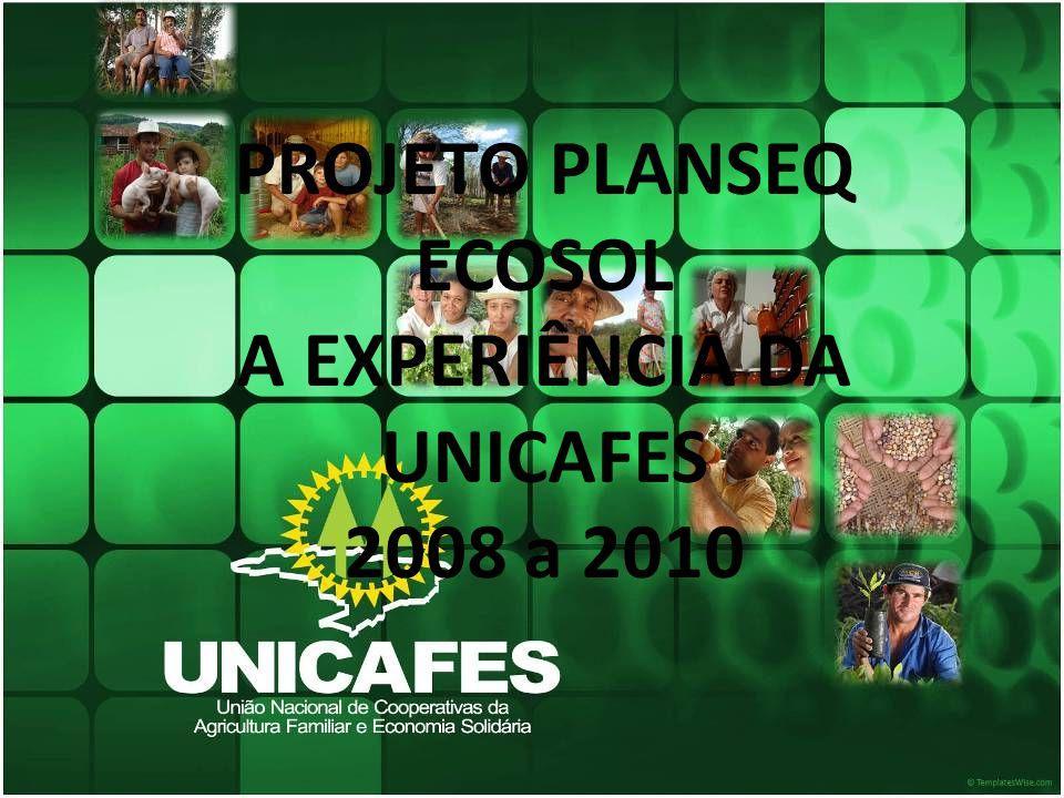 PROJETO PLANSEQ ECOSOL A EXPERIÊNCIA DA UNICAFES