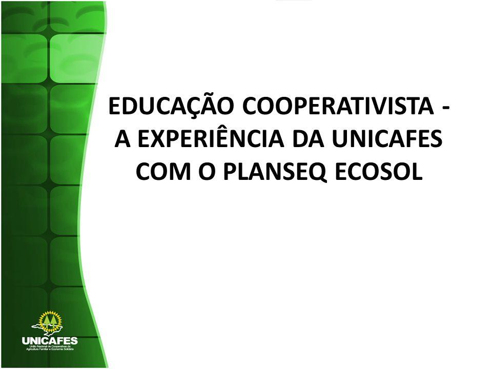 EDUCAÇÃO COOPERATIVISTA - A EXPERIÊNCIA DA UNICAFES COM O PLANSEQ ECOSOL