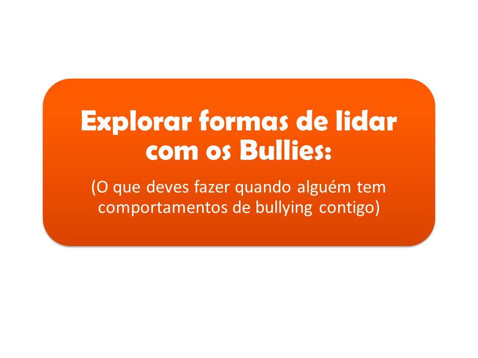 Explorar formas de lidar com os Bullies: