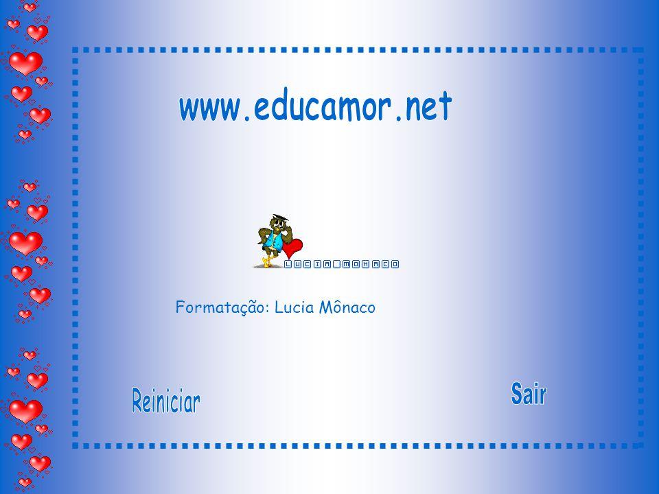 www.educamor.net Formatação: Lucia Mônaco Sair Reiniciar