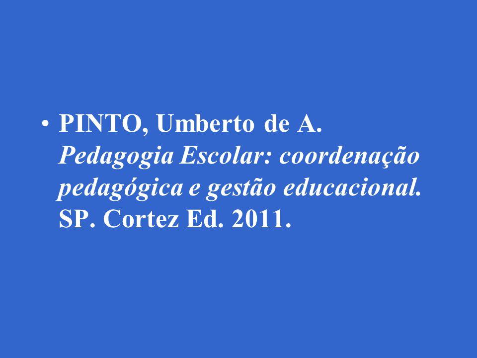 PINTO, Umberto de A. Pedagogia Escolar: coordenação pedagógica e gestão educacional.