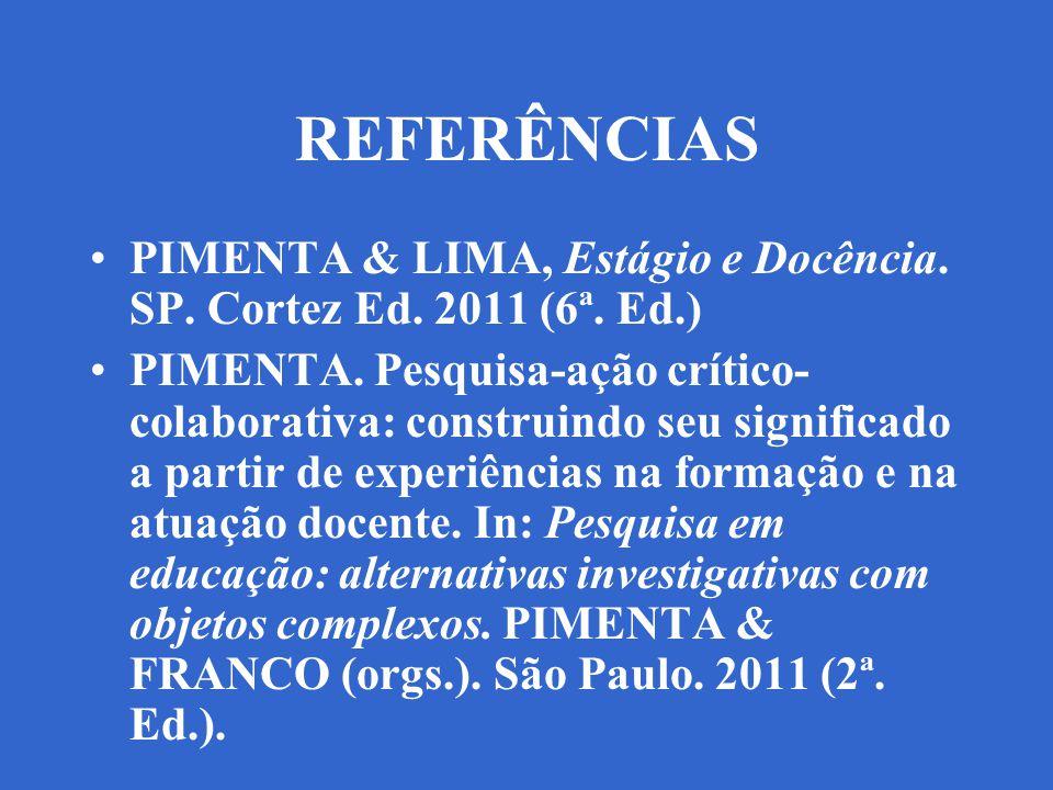REFERÊNCIAS PIMENTA & LIMA, Estágio e Docência. SP. Cortez Ed. 2011 (6ª. Ed.)