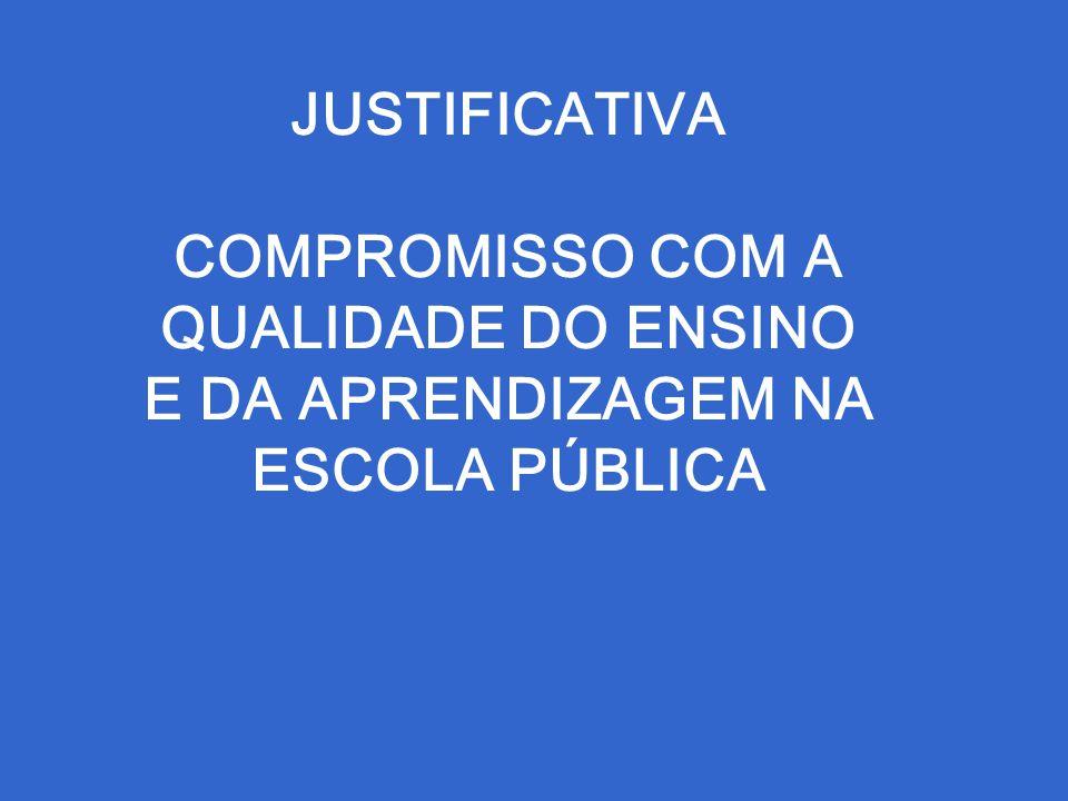 JUSTIFICATIVA COMPROMISSO COM A QUALIDADE DO ENSINO E DA APRENDIZAGEM NA ESCOLA PÚBLICA
