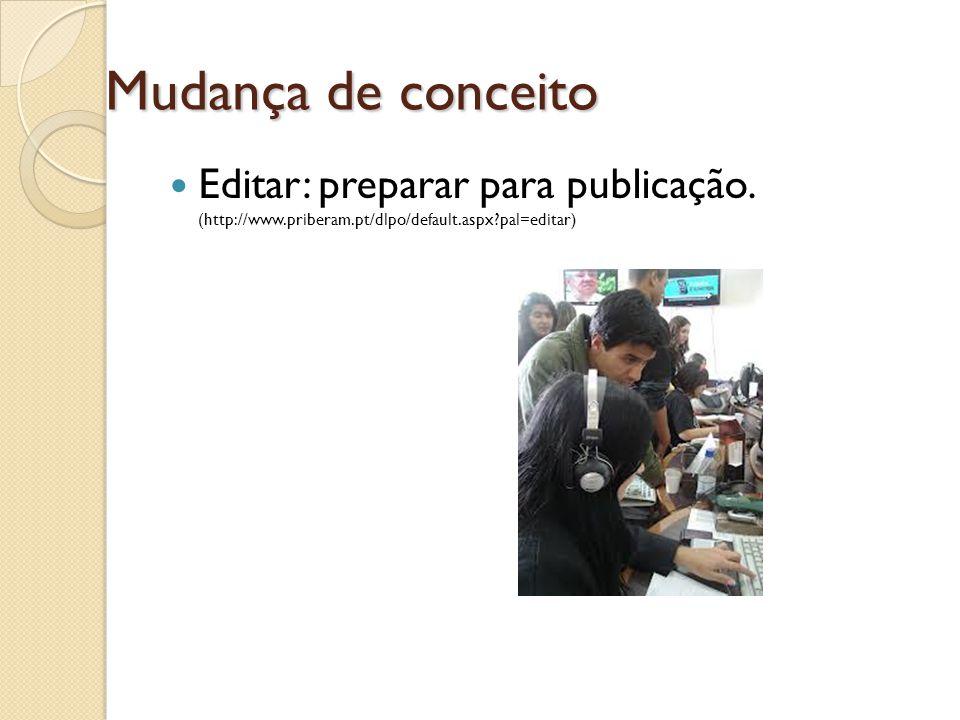 Mudança de conceito Editar: preparar para publicação.
