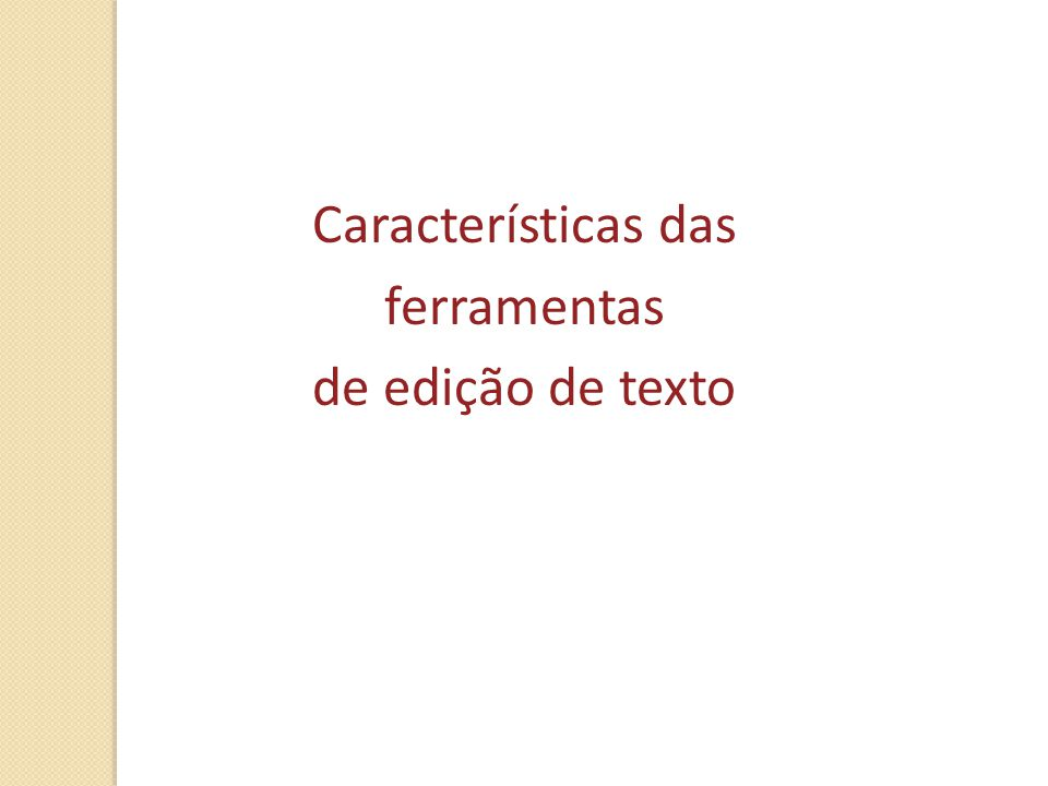 Características das ferramentas de edição de texto