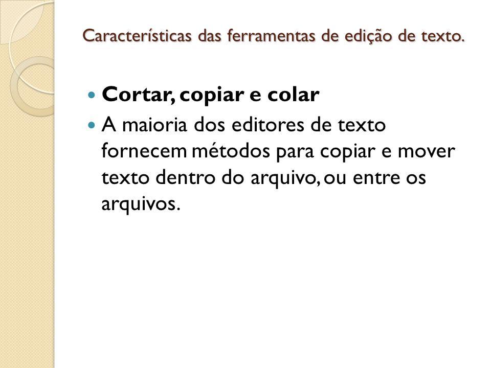 Características das ferramentas de edição de texto.