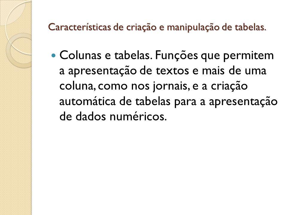 Características de criação e manipulação de tabelas.
