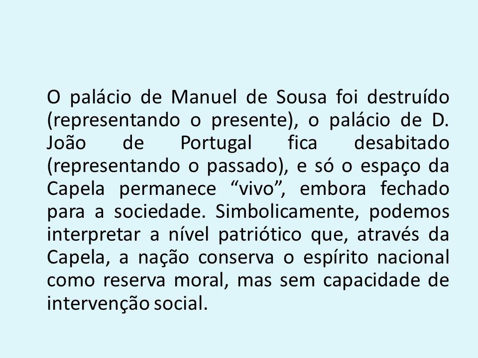 O palácio de Manuel de Sousa foi destruído (representando o presente), o palácio de D.