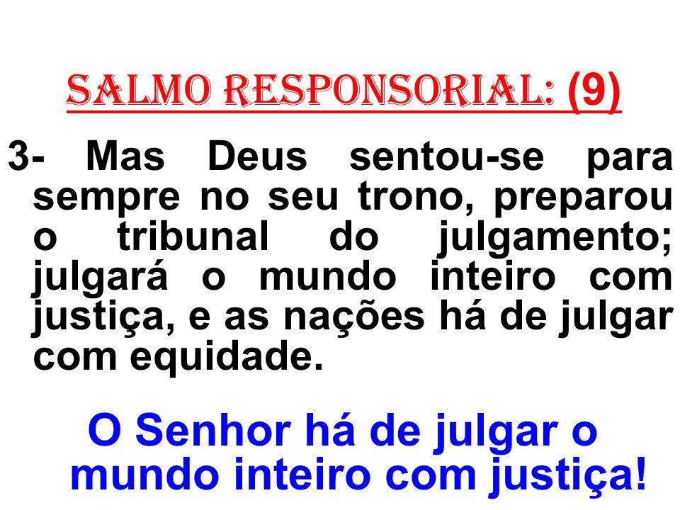 O Senhor há de julgar o mundo inteiro com justiça!