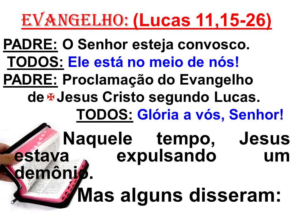 Mas alguns disseram: EVANGELHO: (Lucas 11,15-26)
