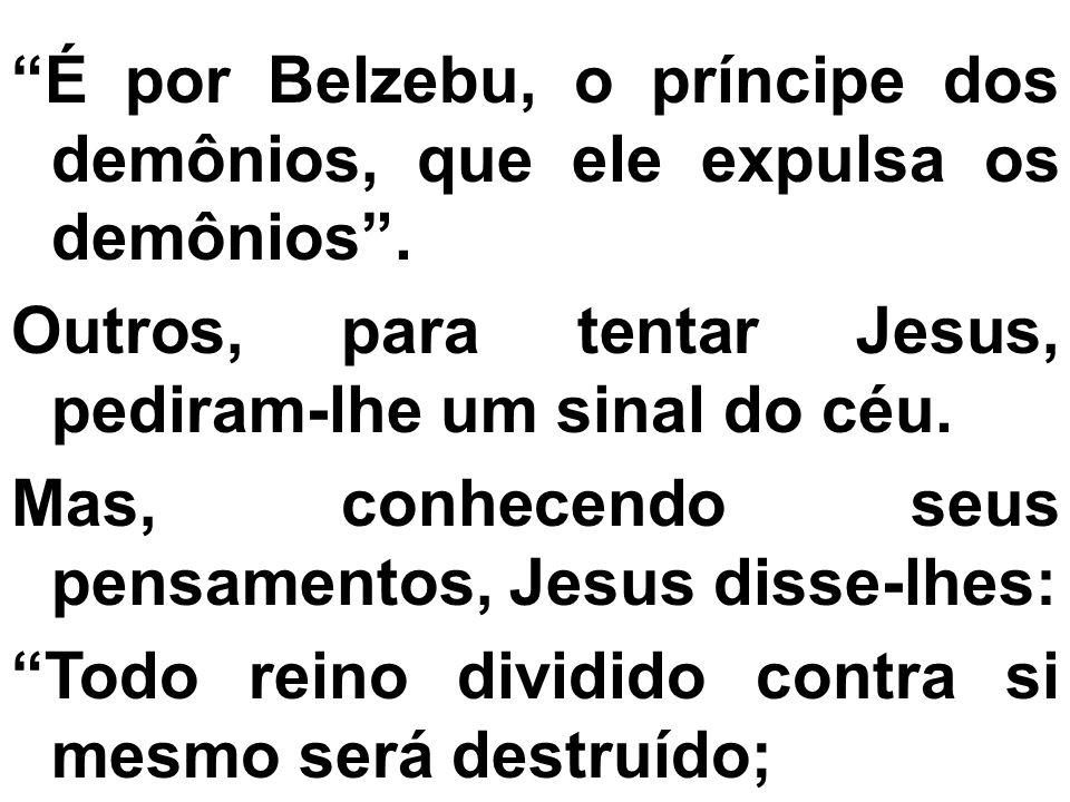 É por Belzebu, o príncipe dos demônios, que ele expulsa os demônios