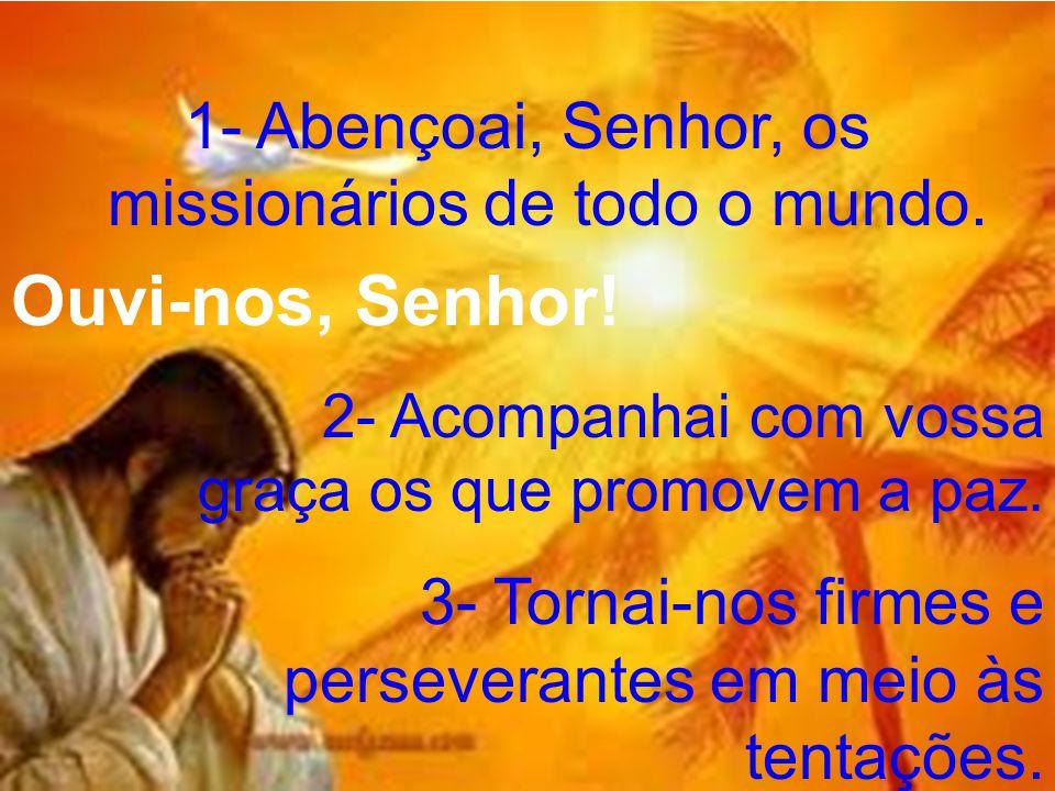 1- Abençoai, Senhor, os missionários de todo o mundo.