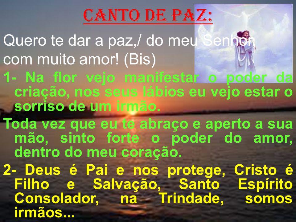 canto de paz: Quero te dar a paz,/ do meu Senhor,