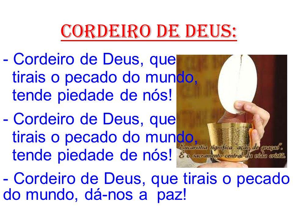 cordeiro de deus: - Cordeiro de Deus, que tirais o pecado do mundo,