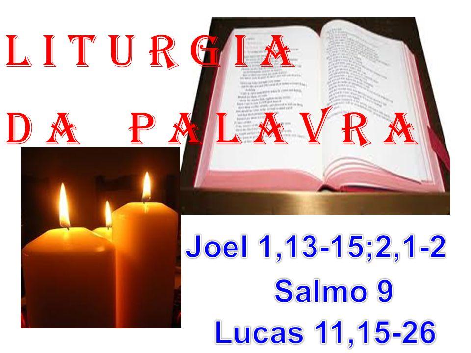 l i t u r g i a D a P a l a v r a Joel 1,13-15;2,1-2 Salmo 9