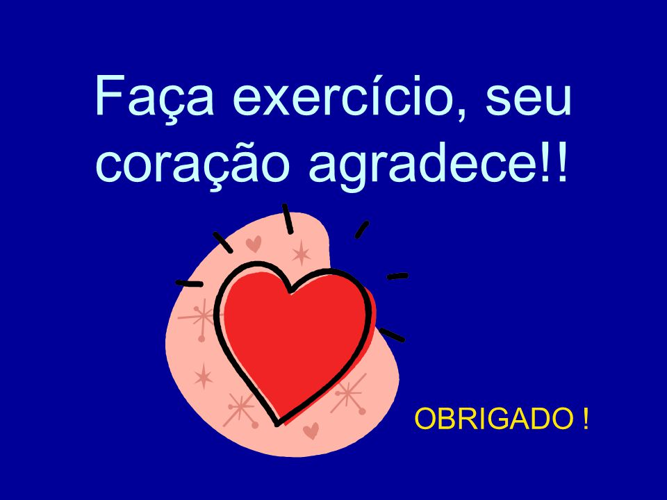 Faça exercício, seu coração agradece!!