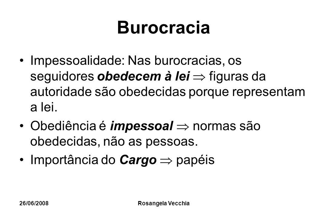 Burocracia Impessoalidade: Nas burocracias, os seguidores obedecem à lei  figuras da autoridade são obedecidas porque representam a lei.