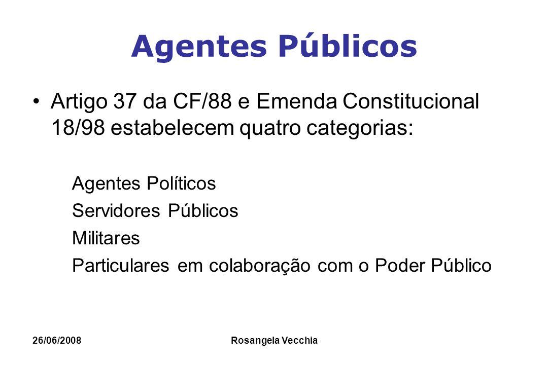 Agentes Públicos Artigo 37 da CF/88 e Emenda Constitucional 18/98 estabelecem quatro categorias: Agentes Políticos.