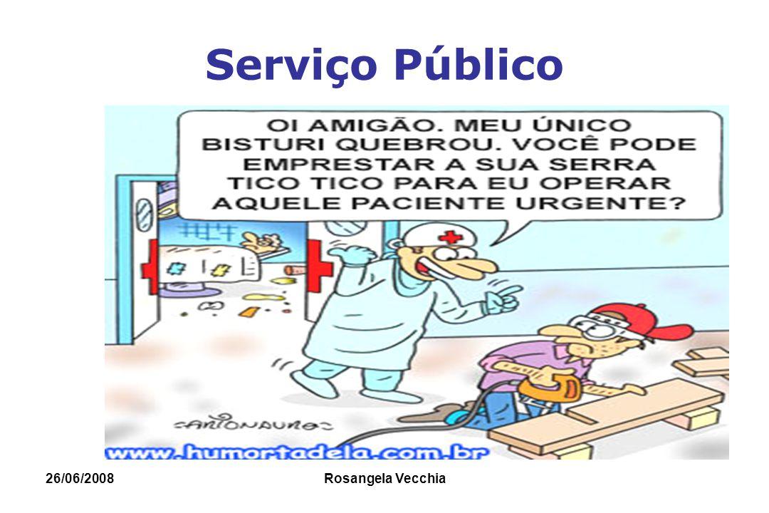 Serviço Público 26/06/2008 Rosangela Vecchia