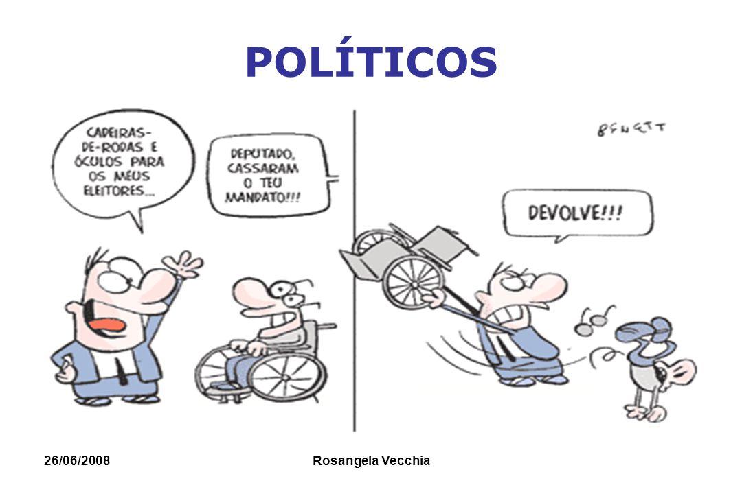 POLÍTICOS 26/06/2008 Rosangela Vecchia