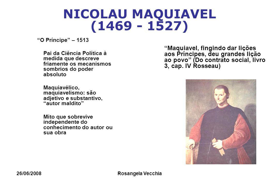 NICOLAU MAQUIAVEL (1469 - 1527) O Príncipe – 1513.