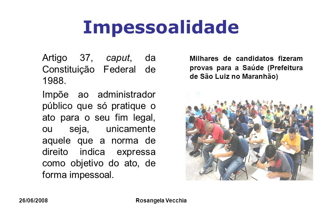 Impessoalidade Artigo 37, caput, da Constituição Federal de 1988.