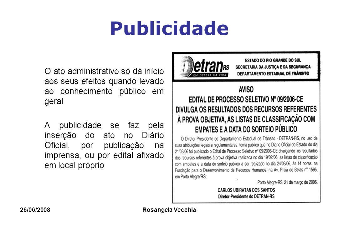 Publicidade O ato administrativo só dá início aos seus efeitos quando levado ao conhecimento público em geral.