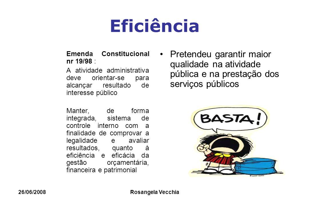 Eficiência Emenda Constitucional nr 19/98 : A atividade administrativa deve orientar-se para alcançar resultado de interesse público.