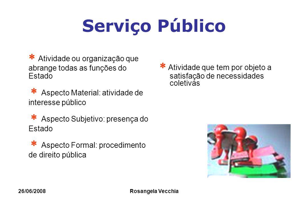 Serviço Público  Atividade ou organização que abrange todas as funções do Estado.  Aspecto Material: atividade de interesse público.
