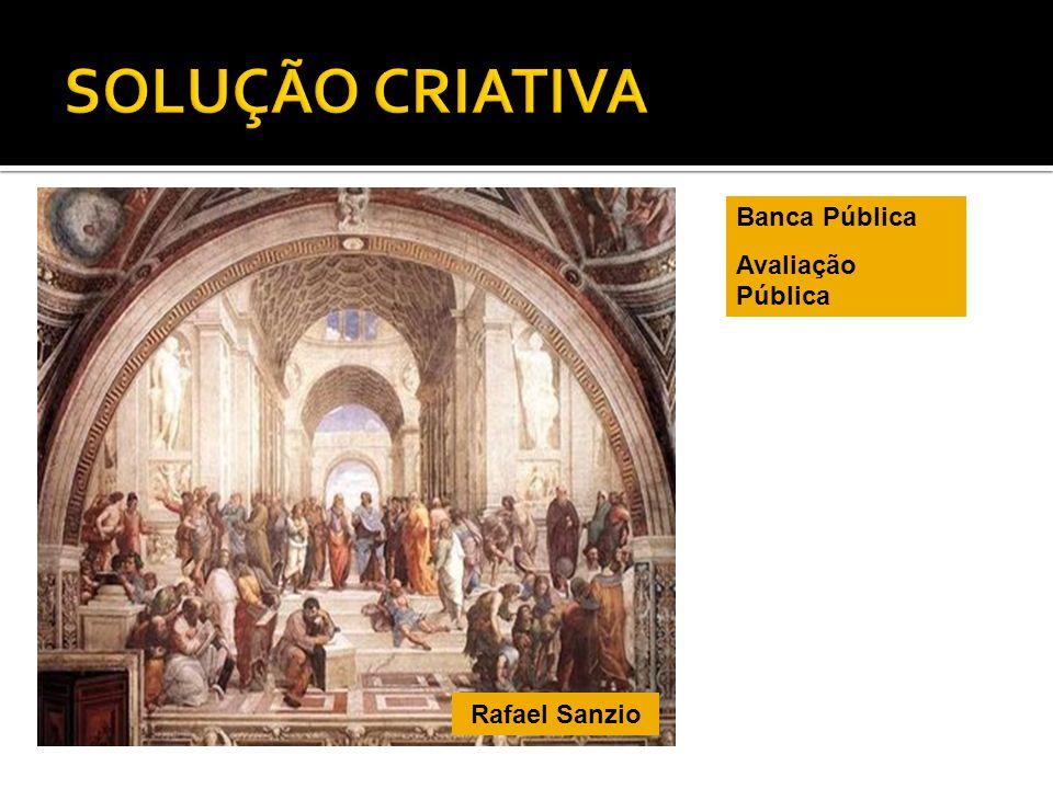 SOLUÇÃO CRIATIVA Banca Pública Avaliação Pública Rafael Sanzio