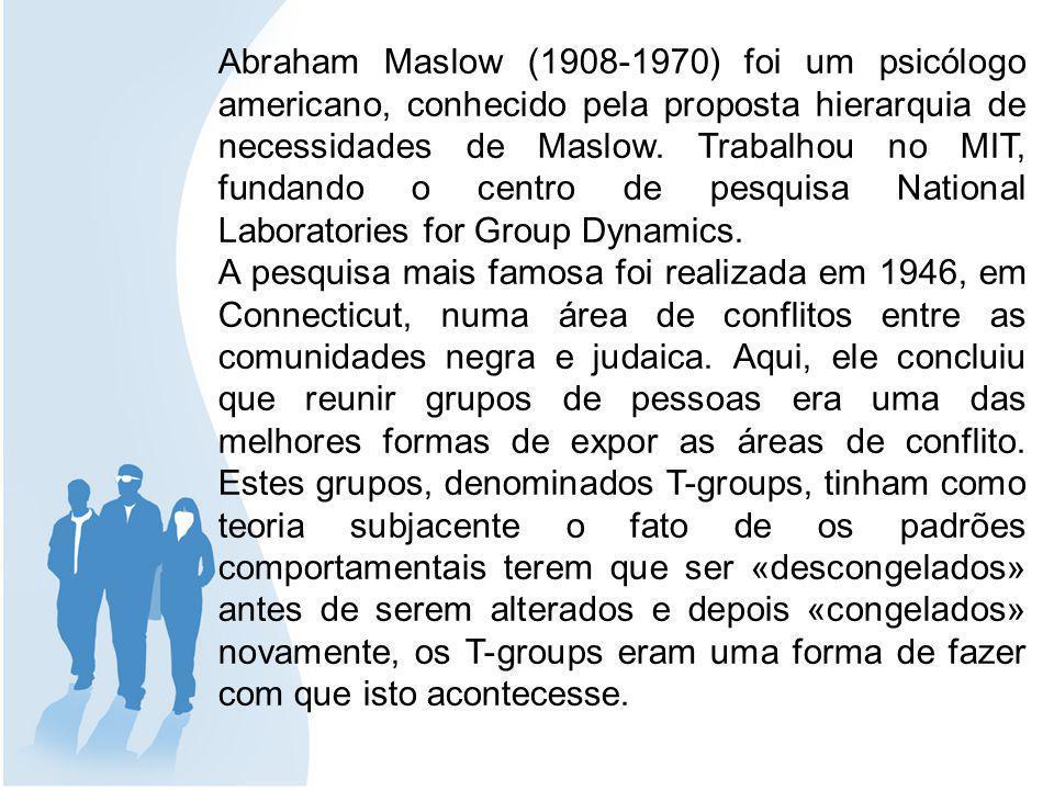 Abraham Maslow (1908-1970) foi um psicólogo americano, conhecido pela proposta hierarquia de necessidades de Maslow. Trabalhou no MIT, fundando o centro de pesquisa National Laboratories for Group Dynamics.