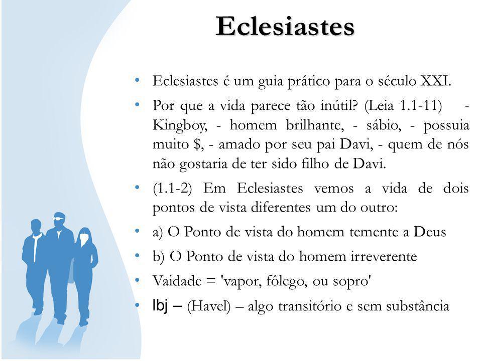 Eclesiastes Eclesiastes é um guia prático para o século XXI.