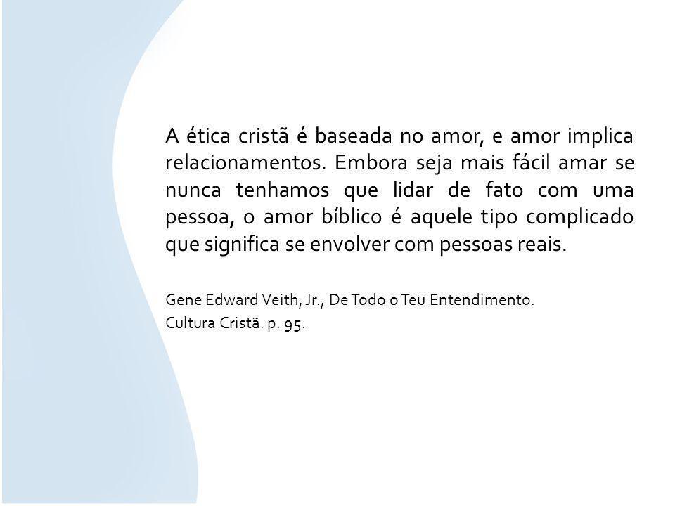 A ética cristã é baseada no amor, e amor implica relacionamentos