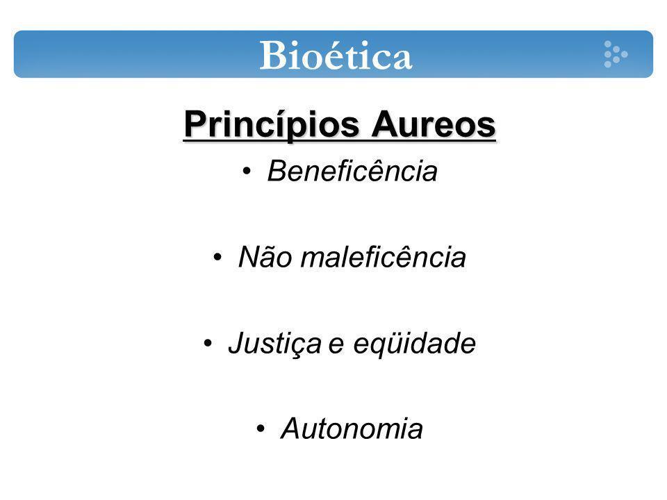 Bioética Princípios Aureos Beneficência Não maleficência