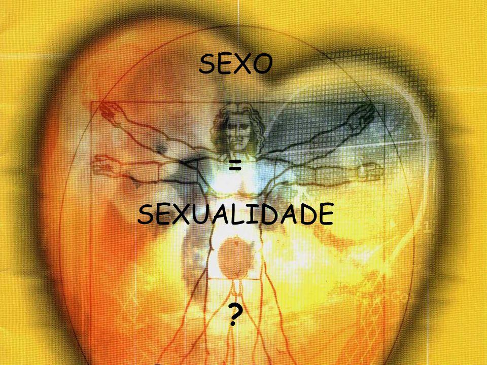 SEXO = SEXUALIDADE