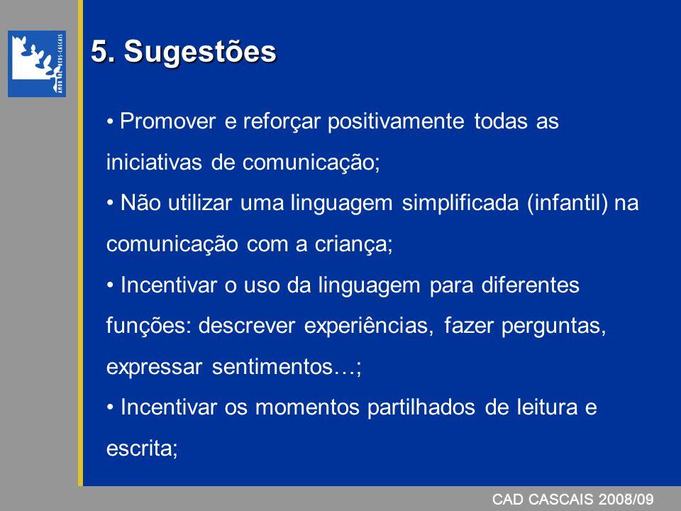 5. Sugestões Promover e reforçar positivamente todas as iniciativas de comunicação;