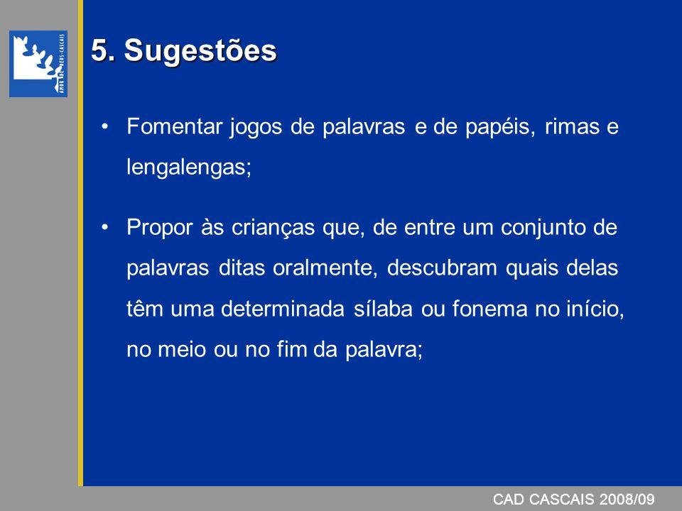 5. Sugestões Fomentar jogos de palavras e de papéis, rimas e lengalengas;