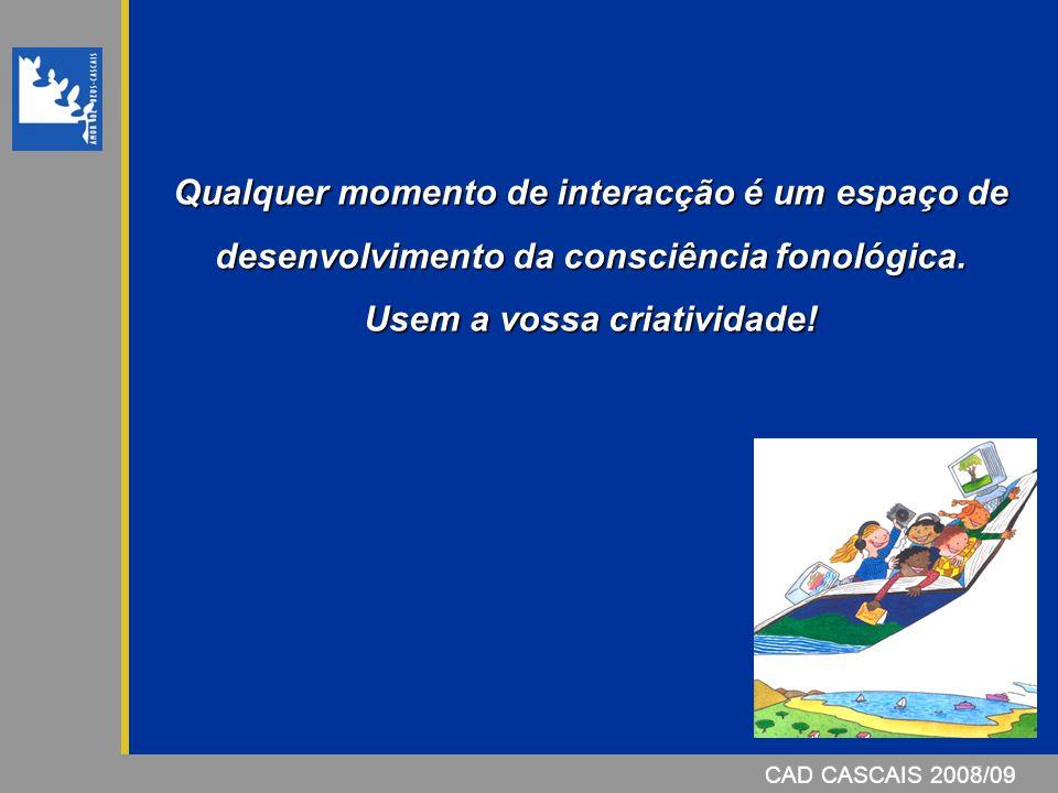 Qualquer momento de interacção é um espaço de desenvolvimento da consciência fonológica. Usem a vossa criatividade!