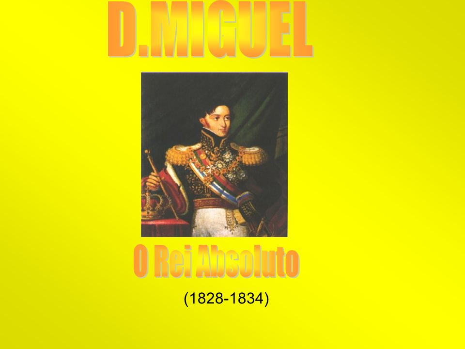 D.MIGUEL O Rei Absoluto (1828-1834)