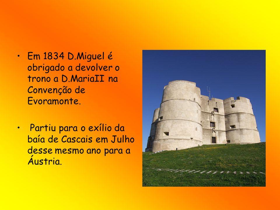 Em 1834 D. Miguel é obrigado a devolver o trono a D