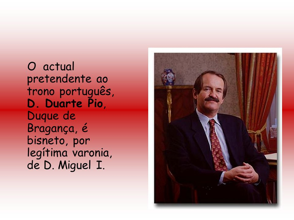 O actual pretendente ao trono português, D