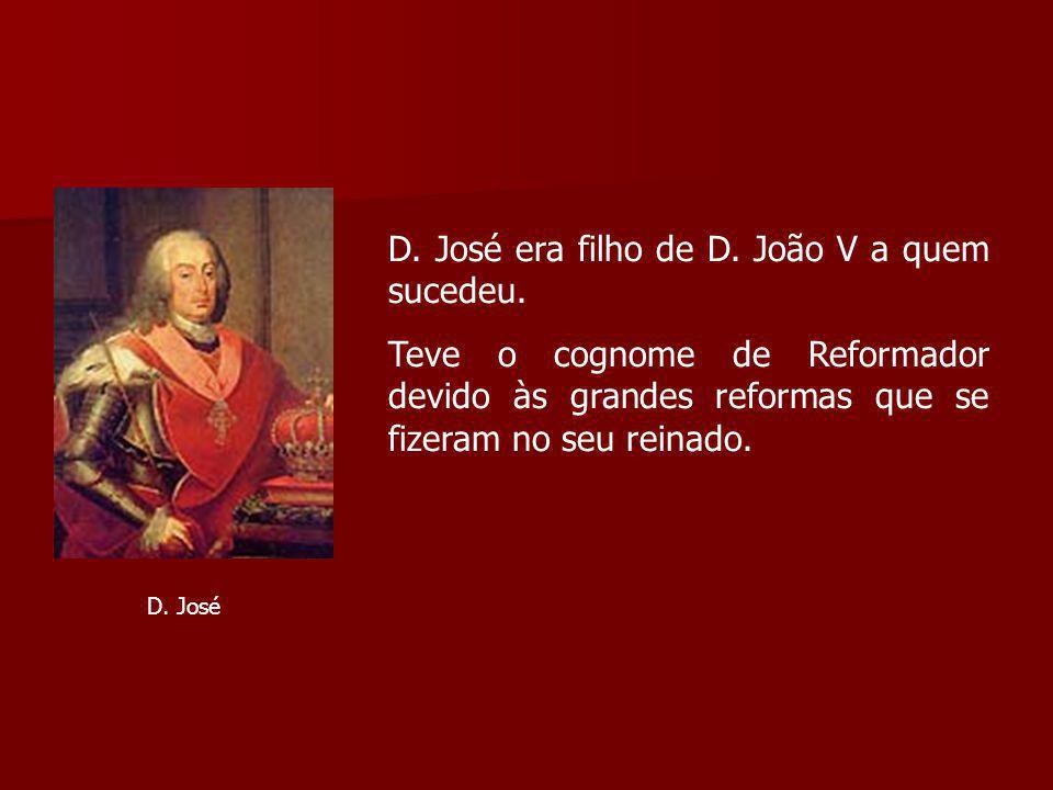 D. José era filho de D. João V a quem sucedeu.